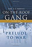 The US Navy's On-the-Roof Gang: Volume I - Prelude