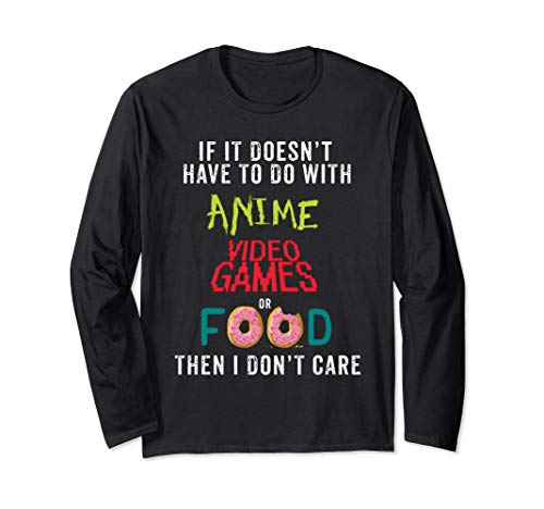 Anime Video Games or Food Funny Anime Long Sleeve T Shirt