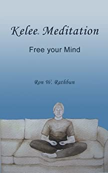 Kelee Meditation: Free your Mind by [Rathbun, Ron W.]