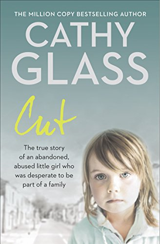 (Cut: The true story of an abandoned, abused little girl who was desperate to be part of a)