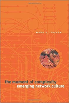 The Moment of Complexity: Emerging Network Culture 2 edition by Taylor, Mark C. (2003)