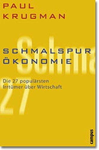 Schmalspur-Ökonomie: Die 27 populärsten Irrtümer über Wirtschaft