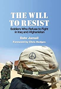 The Will to Resist: Soldiers Who Refuse to Fight in Iraq and Afghanistan by Haymarket Books