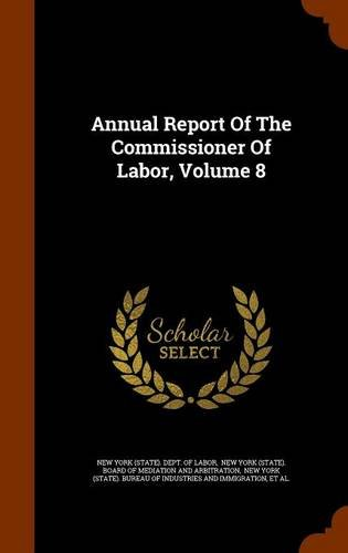 Read Online Annual Report Of The Commissioner Of Labor, Volume 8 ebook
