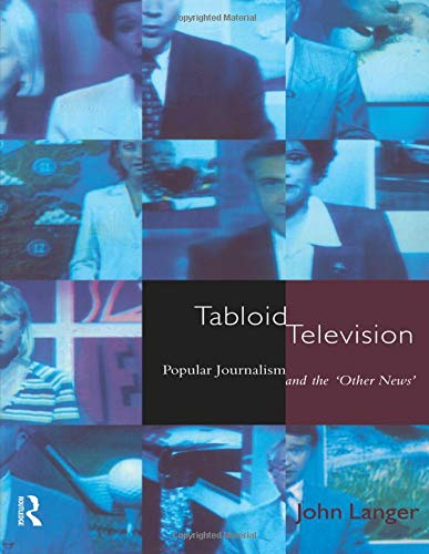 Tabloid Television: Popular Journalism and the 'Other News' (Communication and Society)