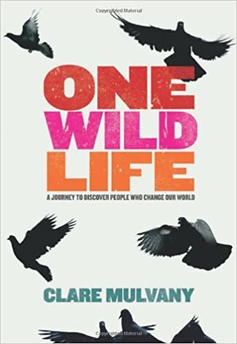 Book One Wild Life: A Journey to Discover People Who Change Our World by Clare Mulvany (2010-01-29)
