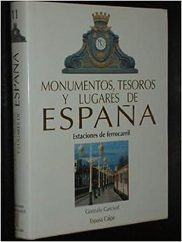 MONUMENTOS, TESOROS Y LUGARES DE ESPAÑA - 11 - Estaciones de Ferrocarril en España: Amazon.es: Gonzalo Garcival: Libros
