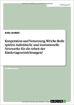 Book Kooperation und Vernetzung. Welche Rolle spielen individuelle und institutionelle Netzwerke für die Arbeit der Kindertageseinrichtungen?