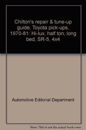 Chilton's repair & tune-up guide, Toyota pick-ups, 1970-81: Hi-lux, half ton, long bed, SR-5, 4x4