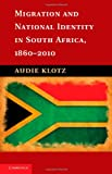 Migration and National Identity in South Africa, 1860-2010, Professor Audie Klotz, 1107026938
