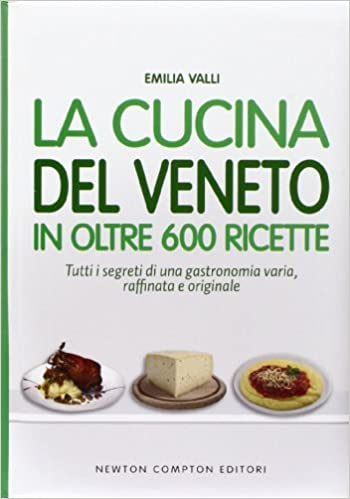 La cucina del Veneto in oltre 600 ricette by Emilia Valli (2014-01 ...