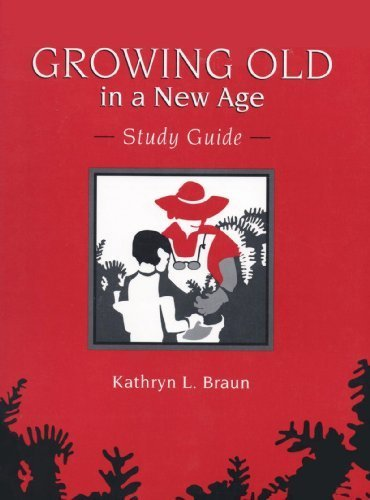 Growing Old in a New Age: Study Guide by Kathryn L. Braun (1993) Paperback