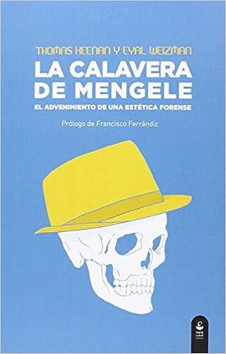 La Calavera De Mengele. El Advenimiento De Una Estetica Forense por Thomas Keenan