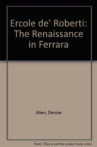 Ercole de' Roberti : the Renaissance in Ferrara