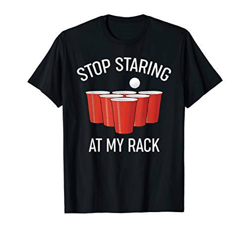 Funny Beer Pong T-Shirt | Stop Staring At My Rack