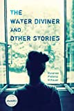 The Water Diviner and Other Stories (Iowa Short Fiction Award)