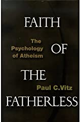 Faith of the Fatherless: The Psychology of Atheism by Paul C. Vitz (September 19,1999) Hardcover