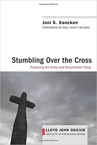 Book Stumbling over the Cross: Preaching the Cross and Resurrection Today (Lloyd John Ogilvie Institute of Preaching)
