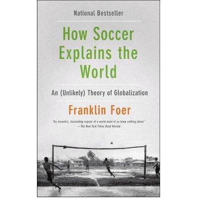 [ How Soccer Explains the World Foer, Franklin ( Author ) ] { Paperback } 2010