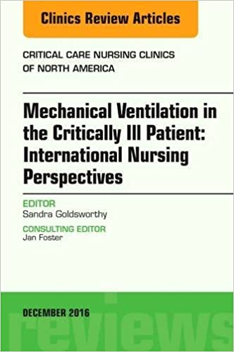 Download Mechanical Ventilation in the Critically Ill Patient: International Nursing Perspectives, An Issue of Critical Care Nursing Clinics of North America, 1e (The Clinics: Nursing) PDF, azw (Kindle), ePub