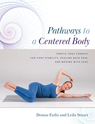 Pathways to a Centered Body: Gentle Yoga Therapy for Core Stability, Healing Back Pain, and Moving with Ease