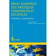 Droit européen des pratiques commerciales déloyales: Evolution et perspectives (Code économique européen) (French Edition)