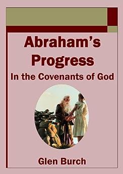 Abraham's Progress in the Covenants of God by [Burch, Glen]