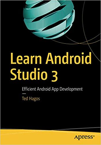 Learn Android Studio 3: Efficient Android App Development: Ted Hagos