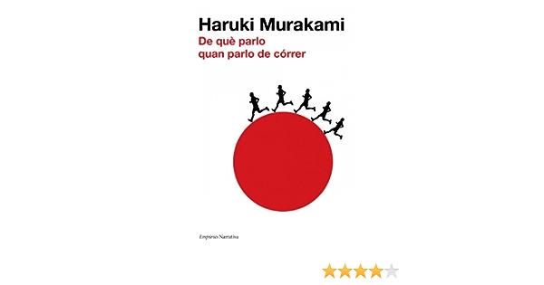 De Què Parlo Quan Parlo De Córrer Empuries Narrativa Catalan Edition Murakami Haruki Nolla Cabellos Albert 9788497876216 Books