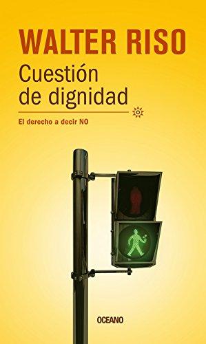 Cuestión de dignidad: El derecho a decir no (Biblioteca Walter Riso) (Spanish Edition)