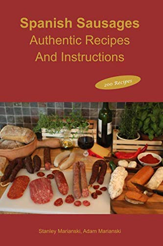 Spanish Sausages Authentic Recipes And Instructions (The Best Sausage Recipes)