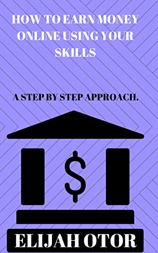How To Earn Money Online Using Your Skills: A Step for sale  Delivered anywhere in USA