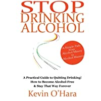 Stop Drinking Alcohol: A Simple Path from Alcohol Misery to Alcohol Mastery