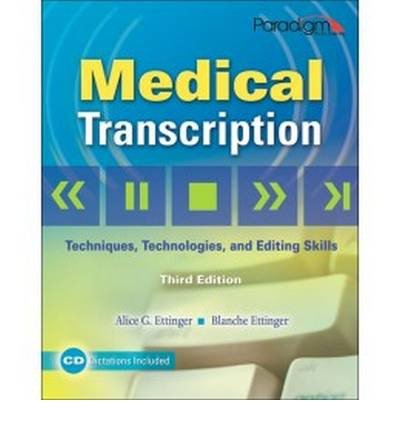 Medical Transcription: Techniques, Technologies, and Editing Skills