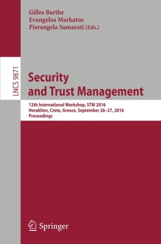 Security and Trust Management: 12th International Workshop, STM 2016, Heraklion, Crete, Greece, September 26-27, 2016, Proceedings (Lecture Notes in Computer Science)