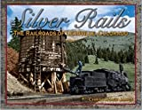 img - for Silver Rails: The Railroads of Leadville, Colorado book / textbook / text book