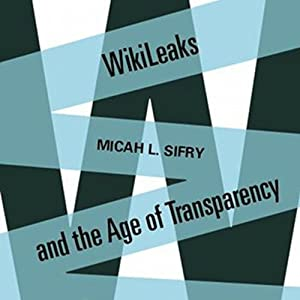 Wikileaks and the Age of Transparency Audiobook