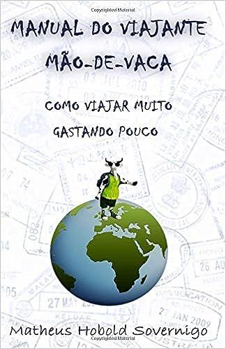 Manual do viajante mão-de-vaca: Como viajar muito gastando pouco (Portuguese Edition): Matheus Hobold Sovernigo: 9788567293882: Amazon.com: Books