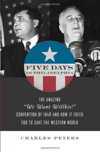 "Five Days in Philadelphia: The Amazing ""We Want Willkie!"" Convention of 1940 and How It Freed FDR to Save the Western World pdf epub"