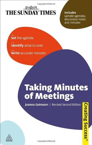 Taking Minutes of Meetings: Set the Agenda; Identify What to Note; Write Accurate Minutes (Sunday Times Creating Success)
