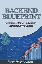 [ Back End Blueprint: Powerful Customer Conversion Secrets for Any Business BY Rosenbaum, Steve ( Author ) ] { Paperback } 2012