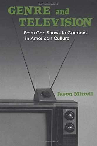 Genre and Television: From Cop Shows to Cartoons in American ...