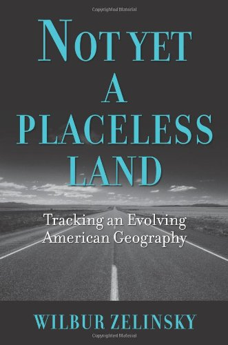 Not Yet a Placeless Land: Tracking an Evolving American...