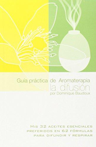 Guia Practica Aromaterapia La Difusion by Baudoux Dominique (Folleto) 1 ene 2013