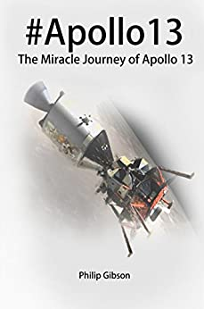 #Apollo13: The Miracle Journey of Apollo 13 (Hashtag Histories Book 6) by [Gibson, Philip]