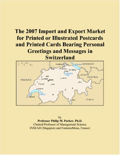 The 2007 Import and Export Market for Printed or Illustrated Postcards and Printed Cards Bearing Personal Greetings and Messages in Switzerland (Bearing Postcard)