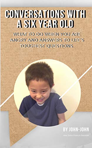 Conversations with a 6 year old: What to do when you are angry and answers to life's toughest questions by [Reiman, John Francis]