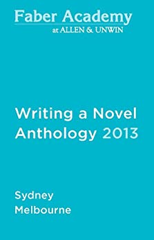 Writing a Novel Anthology, 2013 by [Bradley, James, Cunningham, Sophie, Heyman, Kathryn, Tiffany, Carrie]