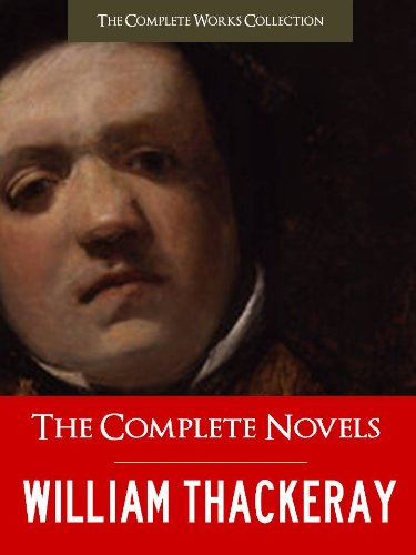 THE COMPLETE NOVELS OF WILLIAM MAKEPEACE THACKERAY (Special Illustrated Edition) FULL COLOR ILLUSTRATED VERSION: All Thackeray