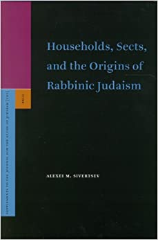 Households, Sects, and the Origins of Rabbinic Judaism (Supplements to the Journal for the Study of Judaism)